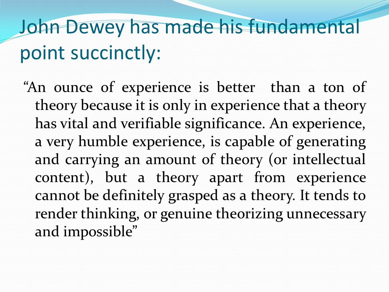 John Dewey has made his fundamental point succinctly: