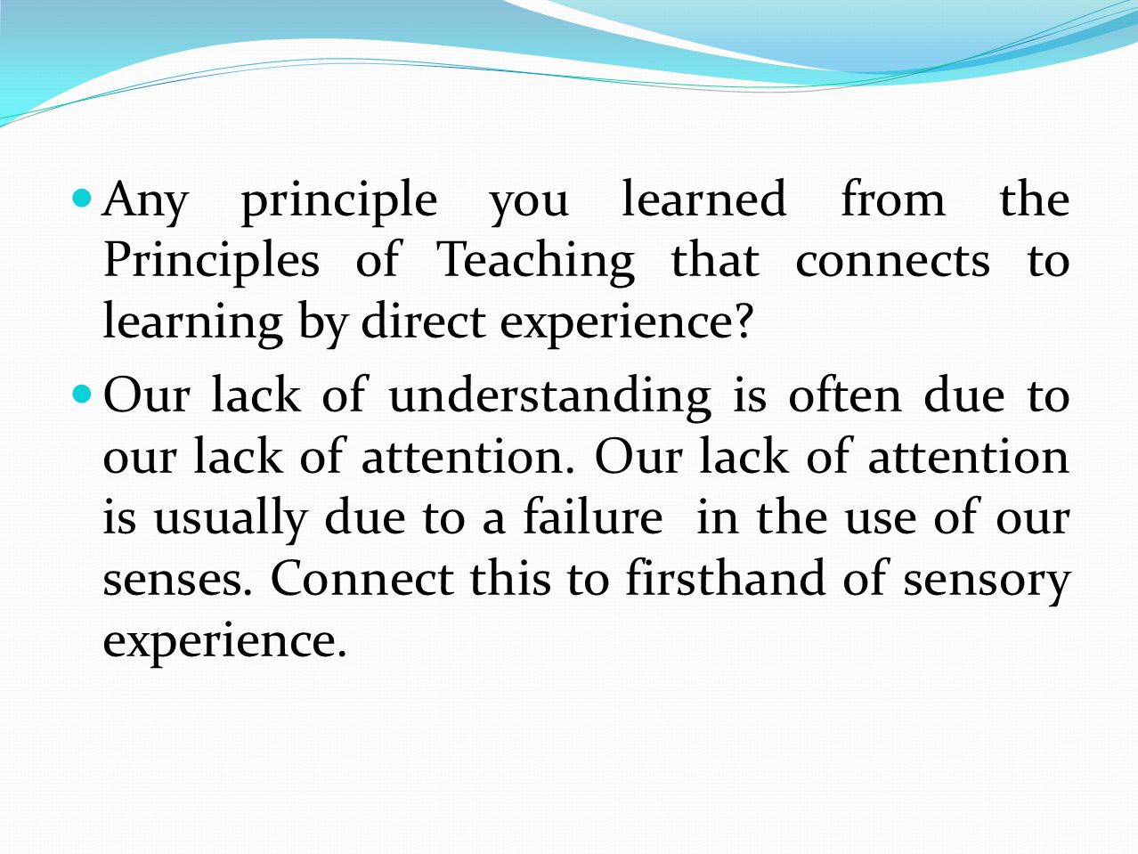 Any principle you learned from the Principles of Teaching that connects to learning by direct experience