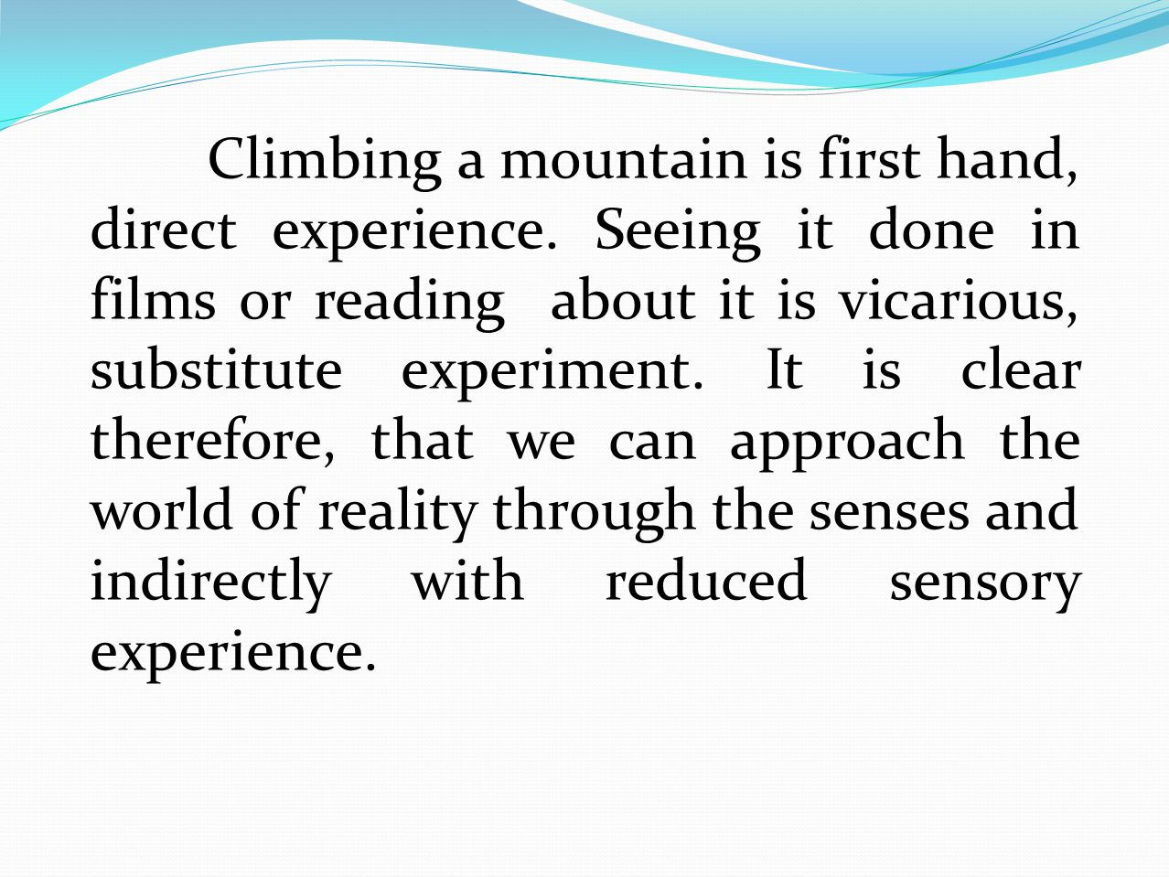 Climbing a mountain is first hand, direct experience