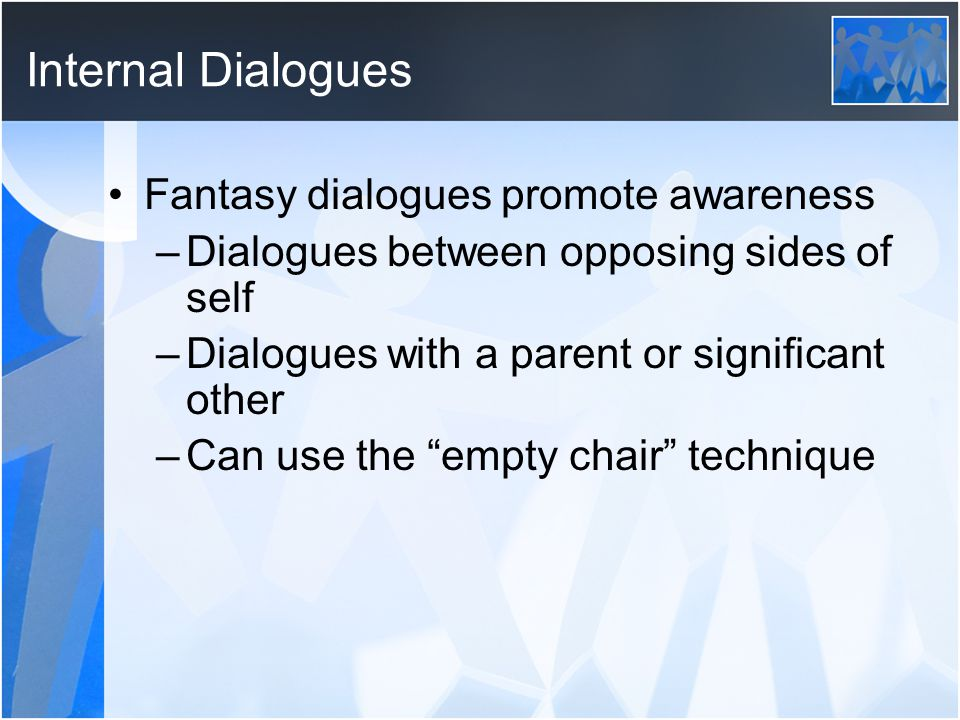 Internal Dialogues Fantasy dialogues promote awareness