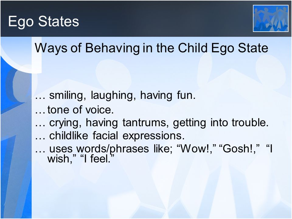 Ego States Ways of Behaving in the Child Ego State