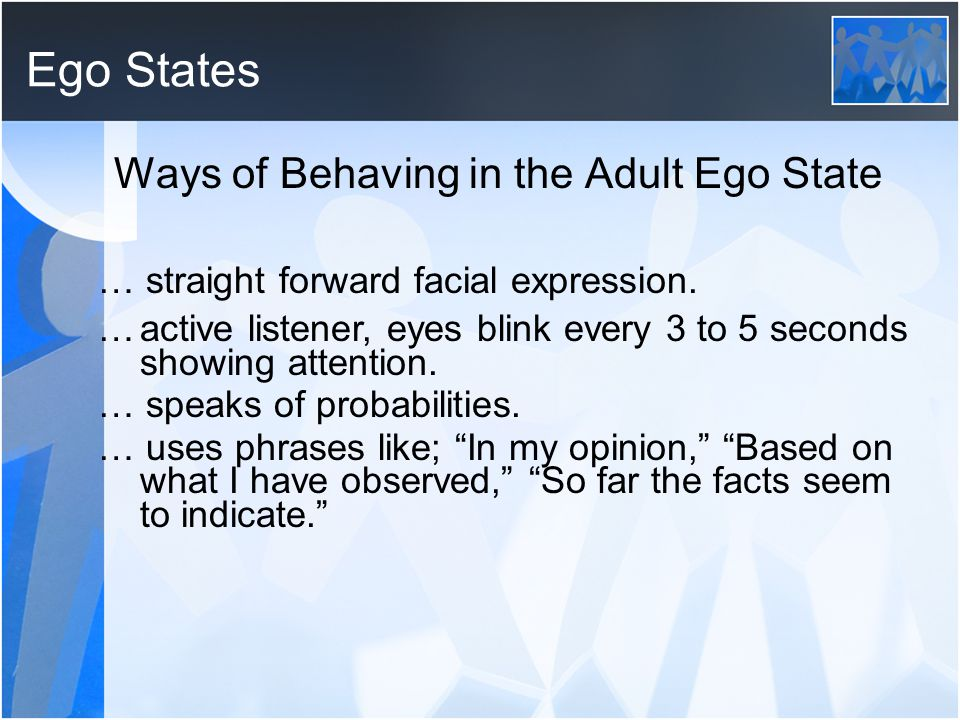 Ego States Ways of Behaving in the Adult Ego State