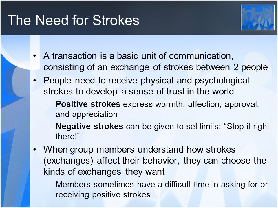 The Need for Strokes A transaction is a basic unit of communication, consisting of an exchange of strokes between 2 people.