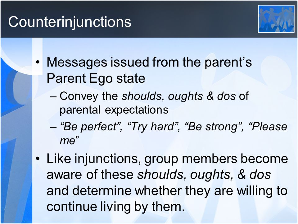 Counterinjunctions Messages issued from the parent's Parent Ego state