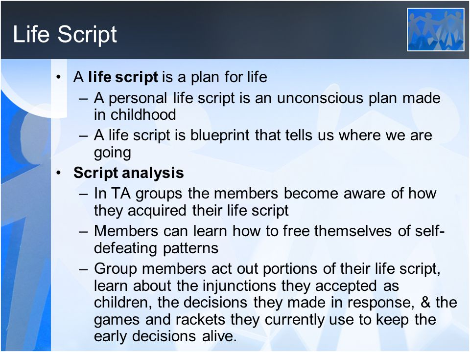 Life Script A life script is a plan for life