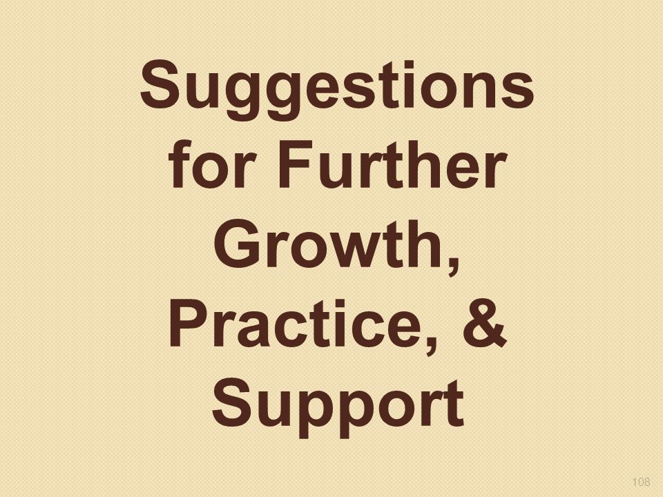 Suggestions for Further Growth, Practice, & Support
