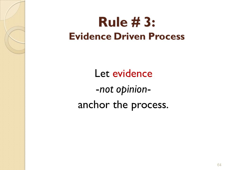 Rule # 3: Evidence Driven Process