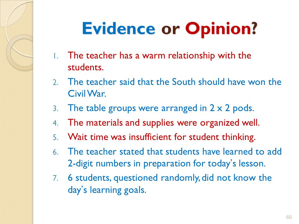 Evidence or Opinion The teacher has a warm relationship with the students. The teacher said that the South should have won the Civil War.