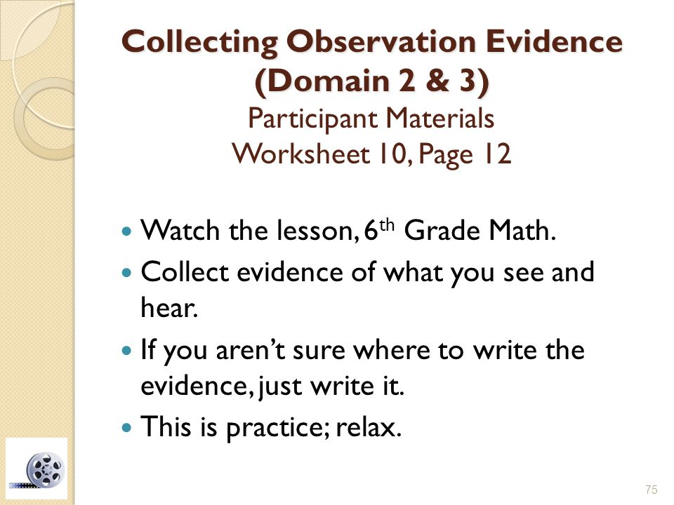 Collecting Observation Evidence (Domain 2 & 3) Participant Materials Worksheet 10, Page 12