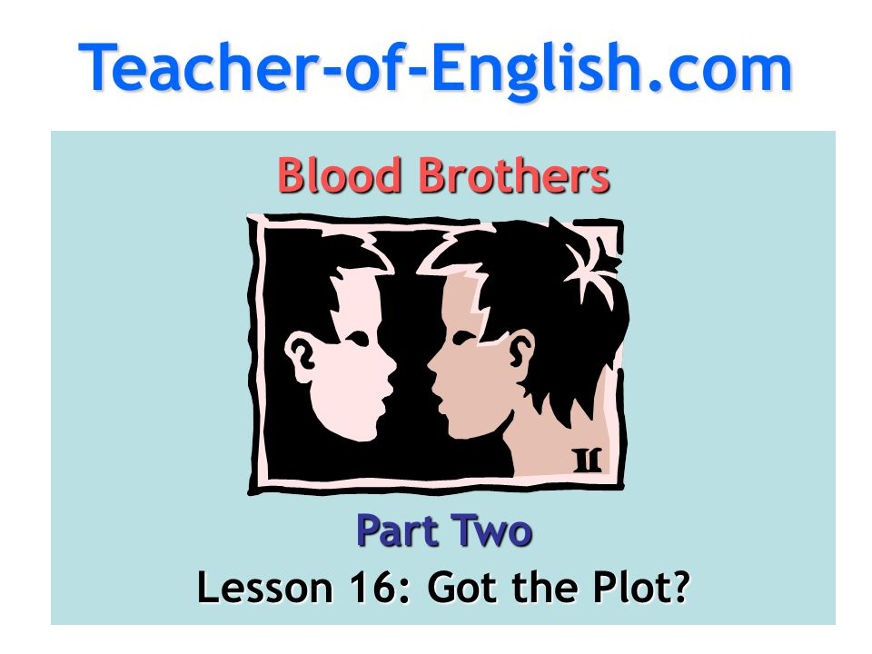 Teacher-of-English.com Blood Brothers Part Two