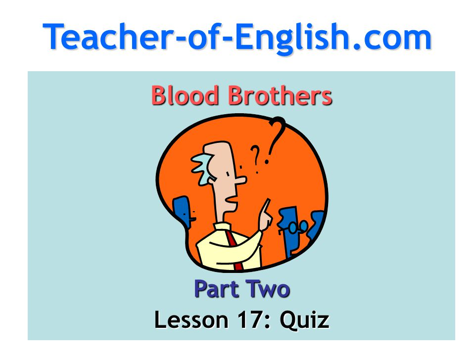 Teacher-of-English.com Blood Brothers Part Two Lesson 17: Quiz
