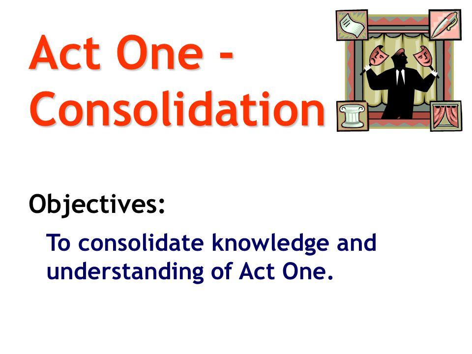 Act One - Consolidation