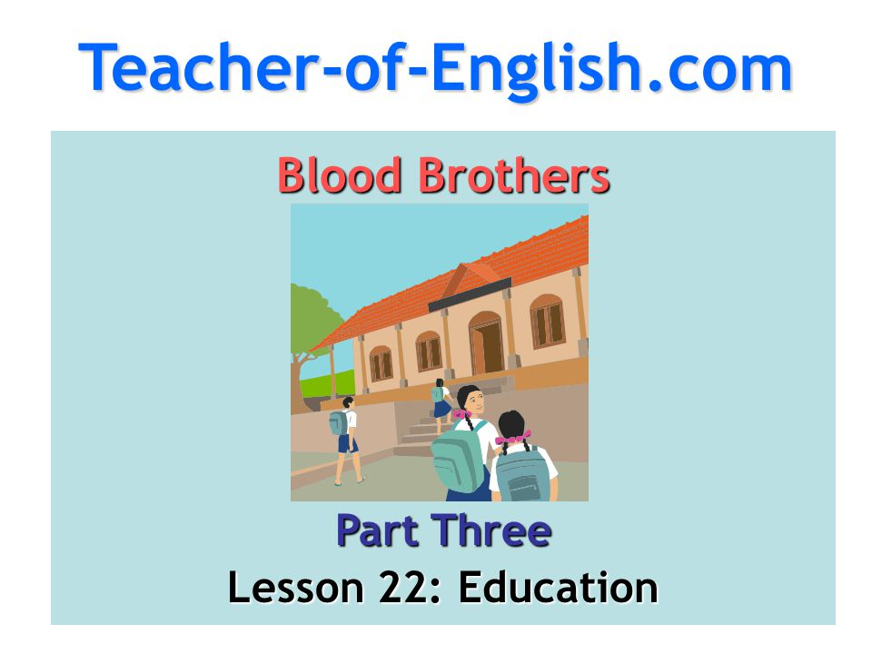 Teacher-of-English.com Blood Brothers Part Three Lesson 22: Education