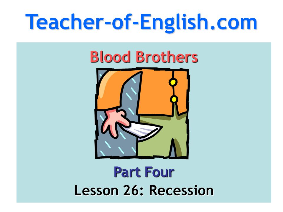 Teacher-of-English.com Blood Brothers Part Four Lesson 26: Recession