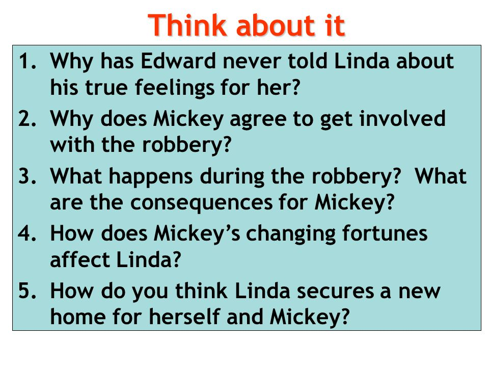 Think about it Why has Edward never told Linda about his true feelings for her Why does Mickey agree to get involved with the robbery