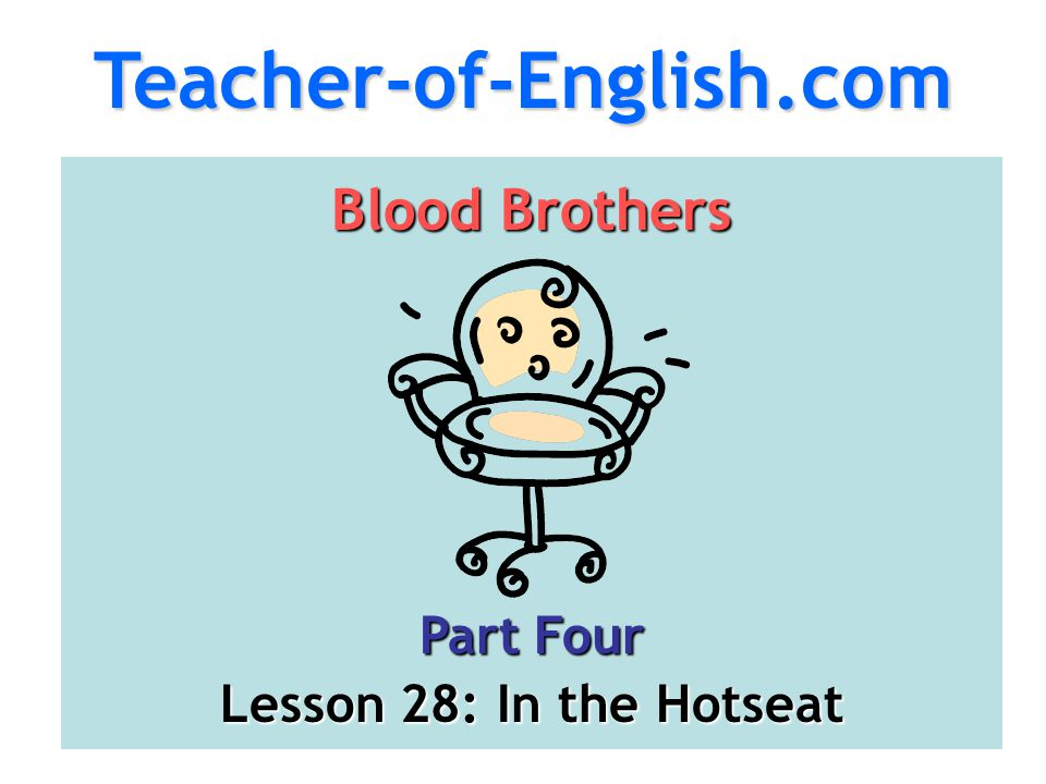 Teacher-of-English.com Blood Brothers Part Four
