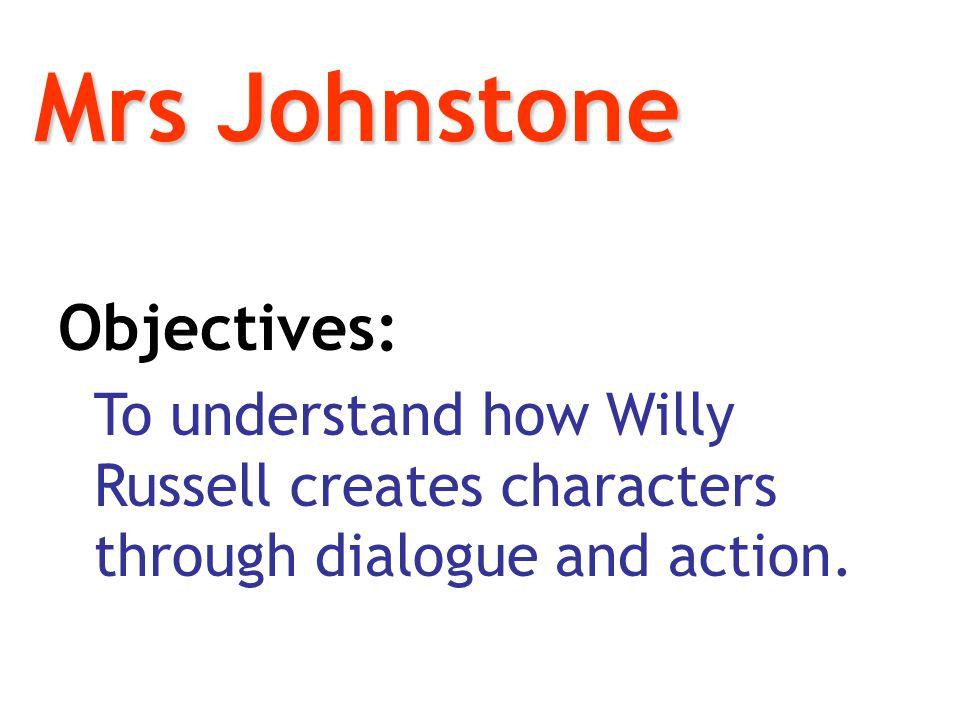 Mrs Johnstone Objectives: