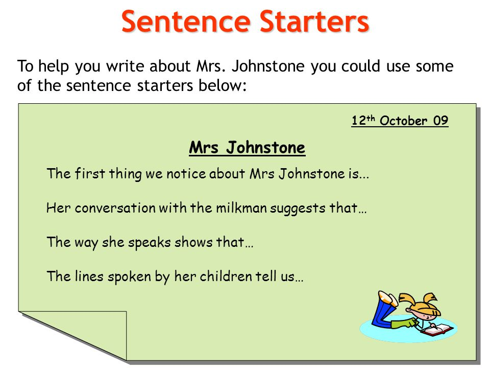 Sentence Starters To help you write about Mrs. Johnstone you could use some of the sentence starters below: