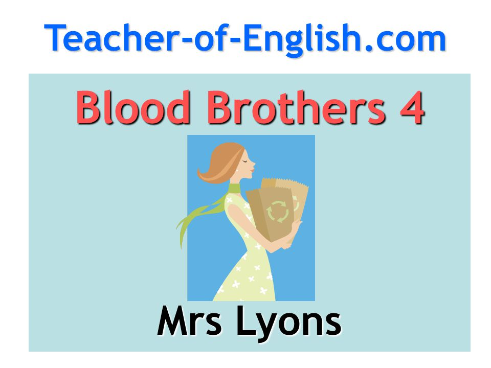 Teacher-of-English.com Blood Brothers 4 Mrs Lyons