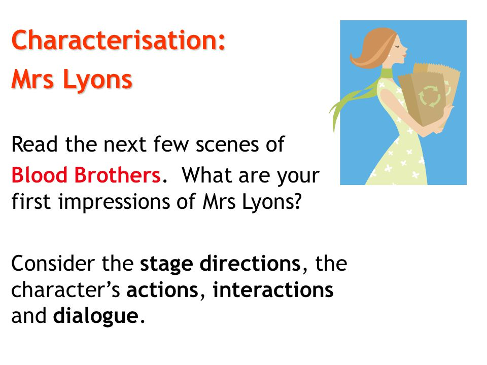 Characterisation: Mrs Lyons Read the next few scenes of