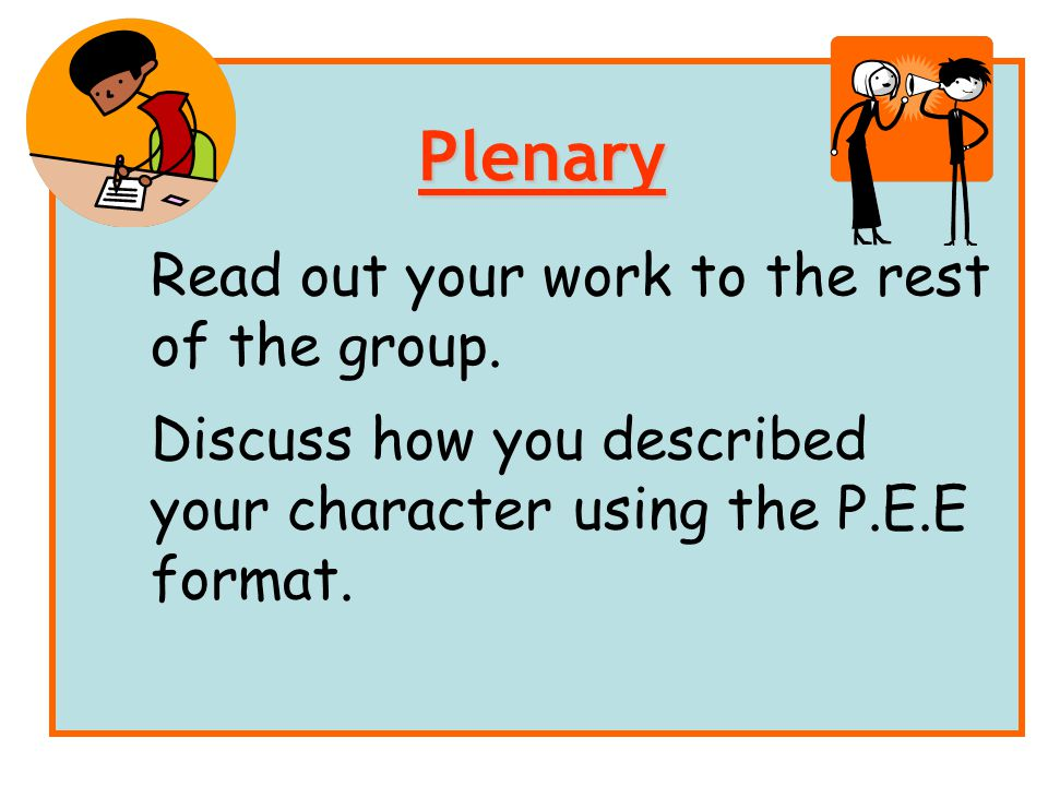 Plenary Read out your work to the rest of the group.