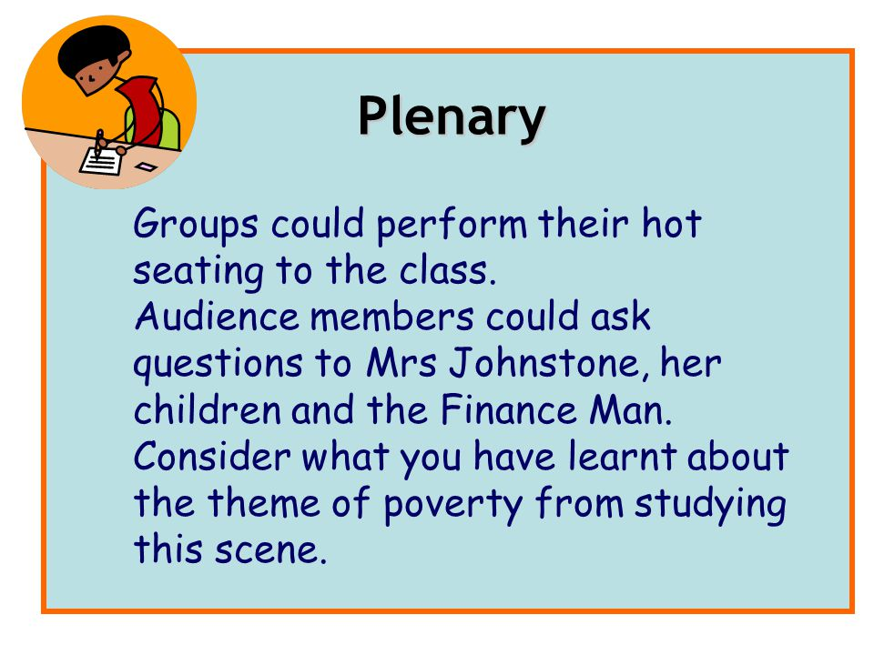 Plenary Groups could perform their hot seating to the class.