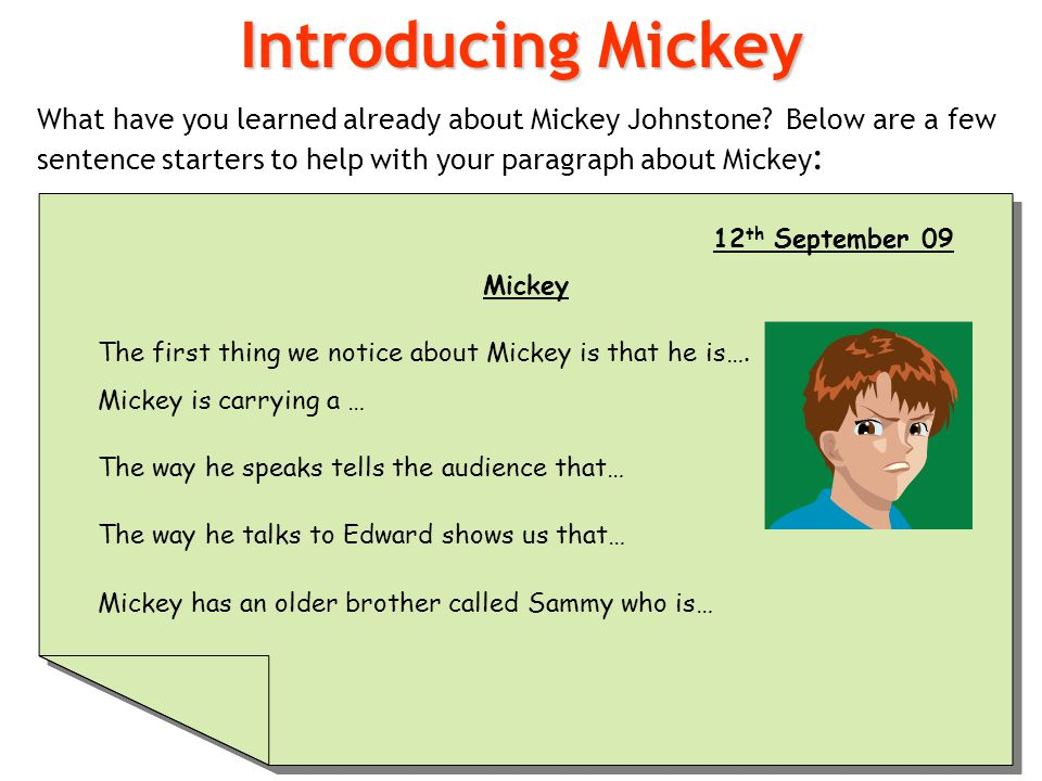 Introducing Mickey What have you learned already about Mickey Johnstone Below are a few sentence starters to help with your paragraph about Mickey: