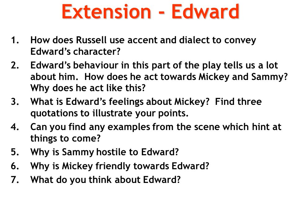 Extension - Edward How does Russell use accent and dialect to convey Edward's character