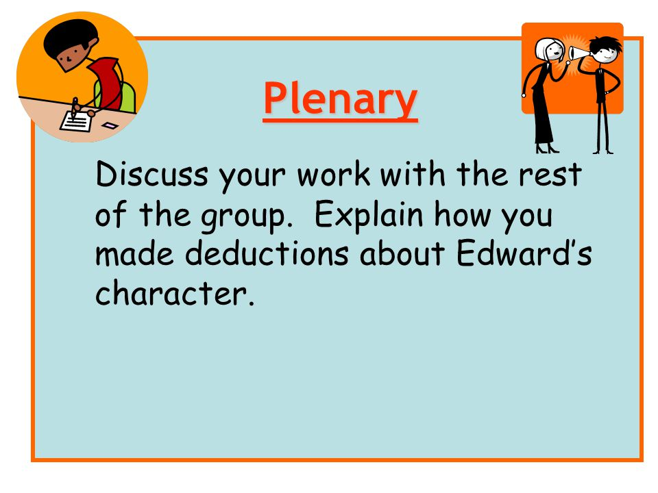 Plenary Discuss your work with the rest of the group.