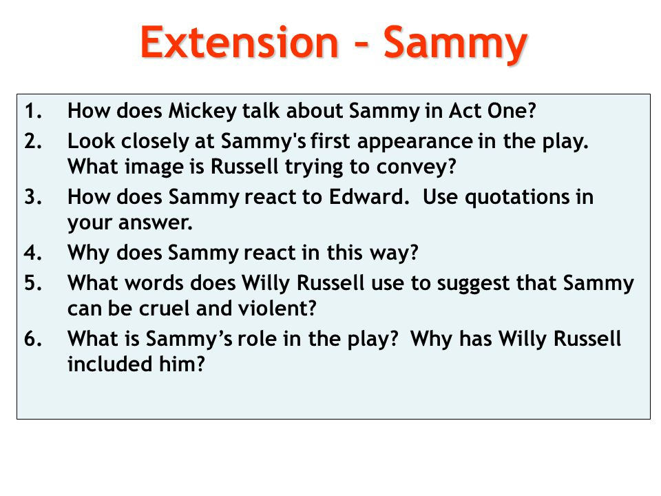 Extension – Sammy How does Mickey talk about Sammy in Act One