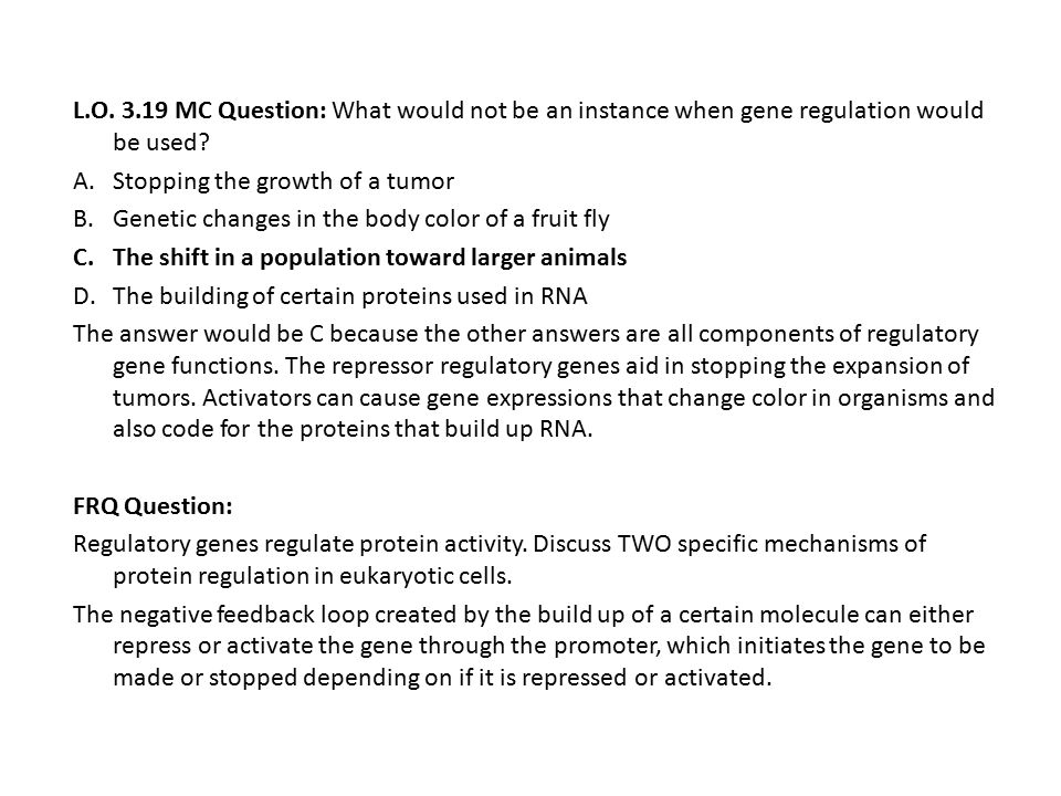 L.O. 3.19 MC Question: What would not be an instance when gene regulation would be used