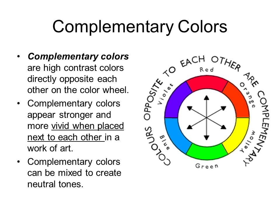 Complementary Colors Complementary colors are high contrast colors directly opposite each other on the color wheel.