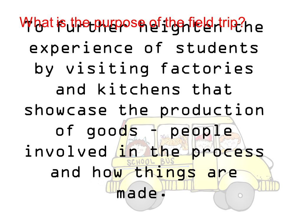 What is the purpose of the field trip