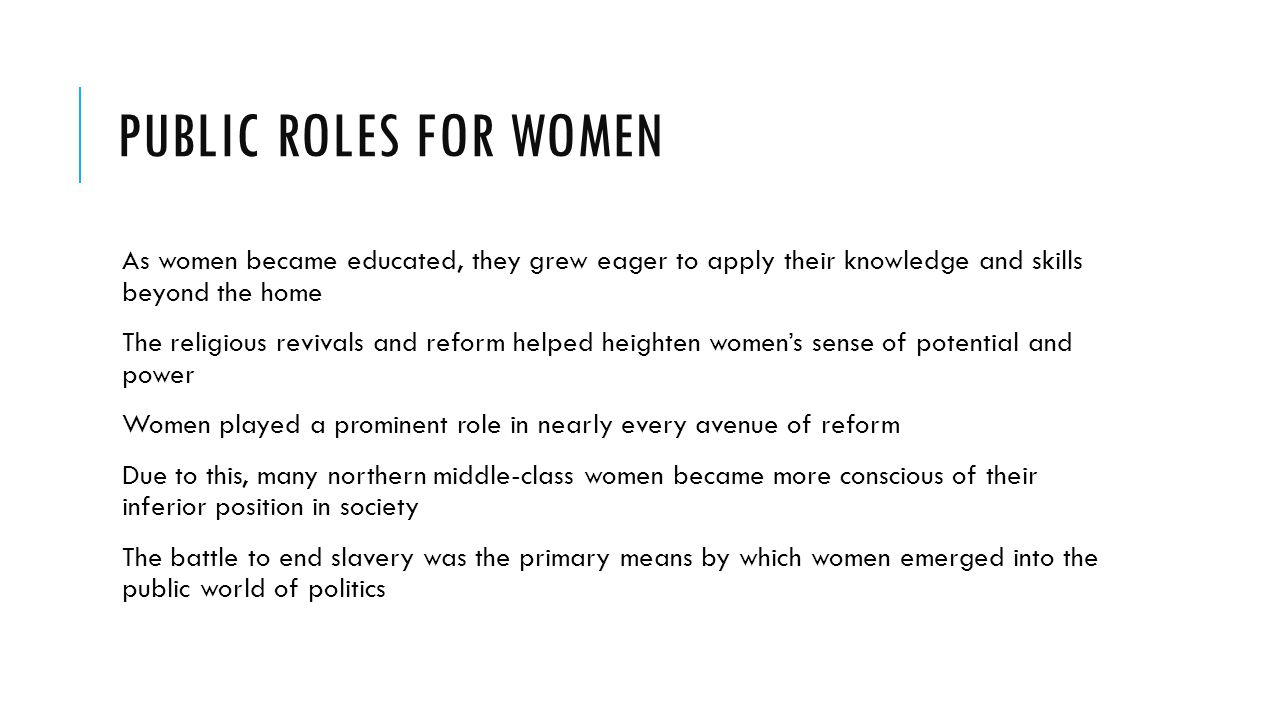 Public Roles for Women As women became educated, they grew eager to apply their knowledge and skills beyond the home.