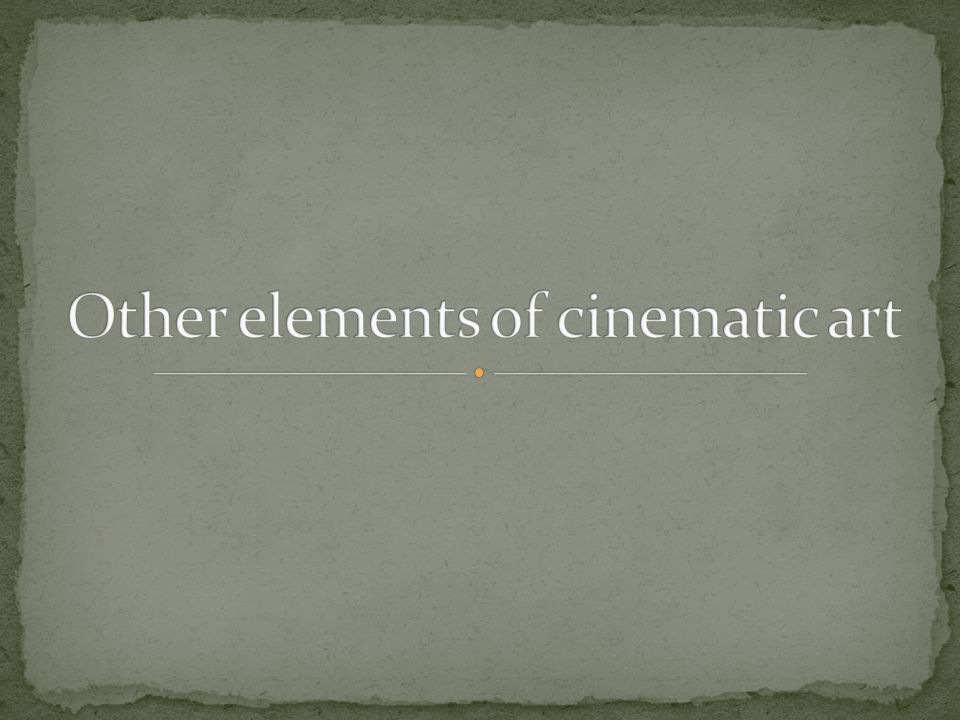 Other elements of cinematic art