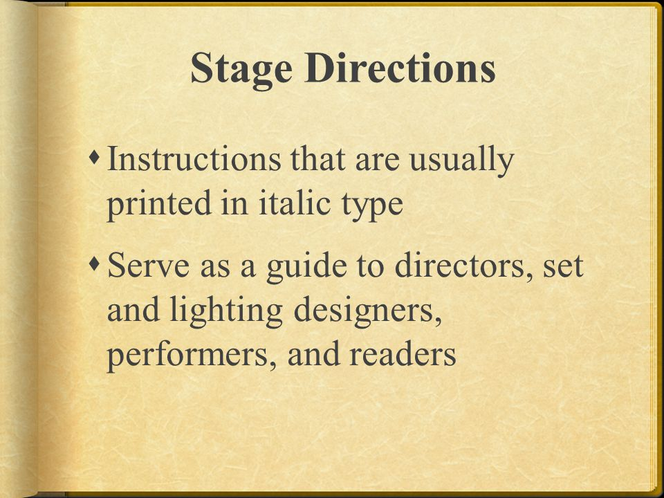 Stage Directions Instructions that are usually printed in italic type