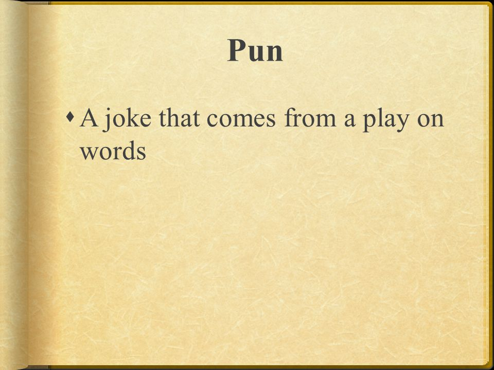 Pun A joke that comes from a play on words