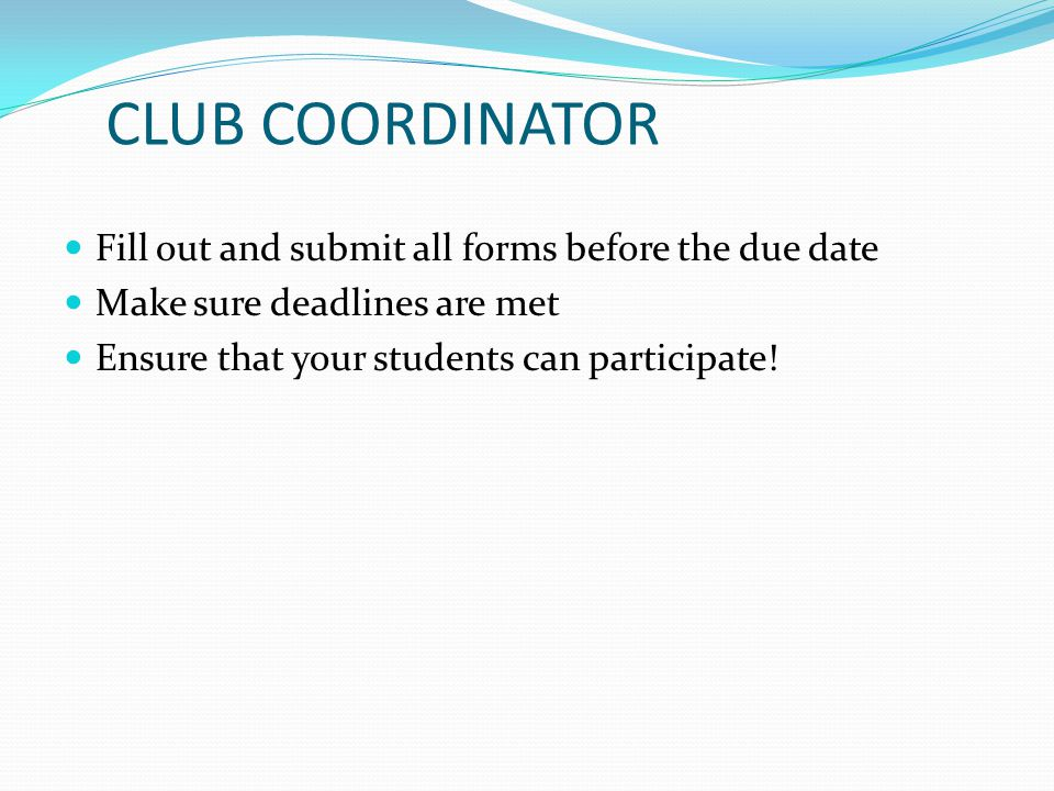 CLUB COORDINATOR Fill out and submit all forms before the due date
