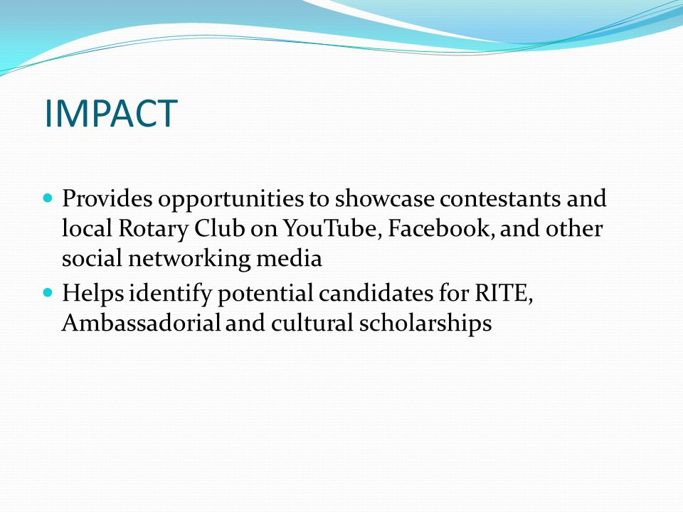 IMPACT Provides opportunities to showcase contestants and local Rotary Club on YouTube, Facebook, and other social networking media.