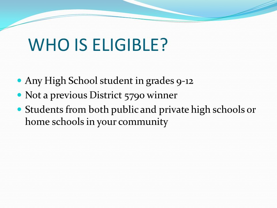 WHO IS ELIGIBLE Any High School student in grades 9-12
