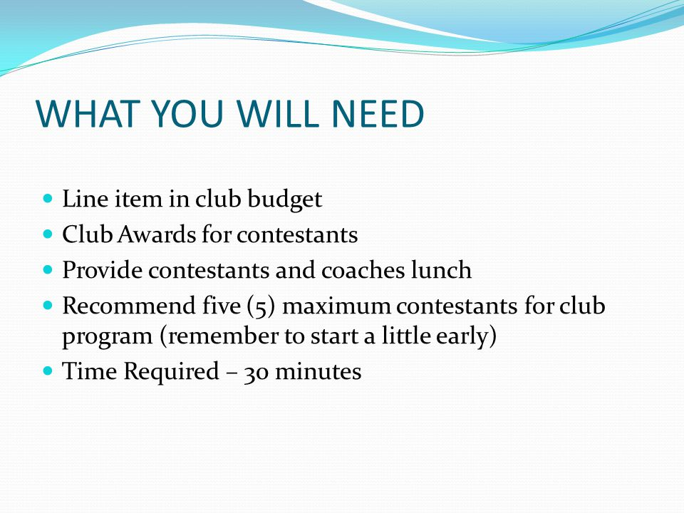 WHAT YOU WILL NEED Line item in club budget
