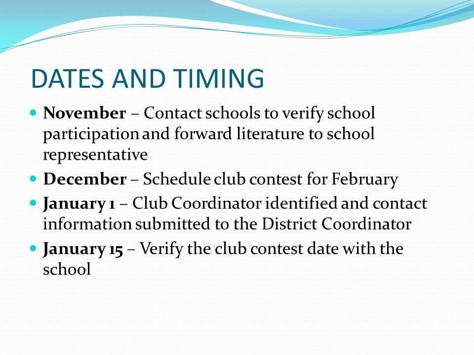 DATES AND TIMING November – Contact schools to verify school participation and forward literature to school representative.