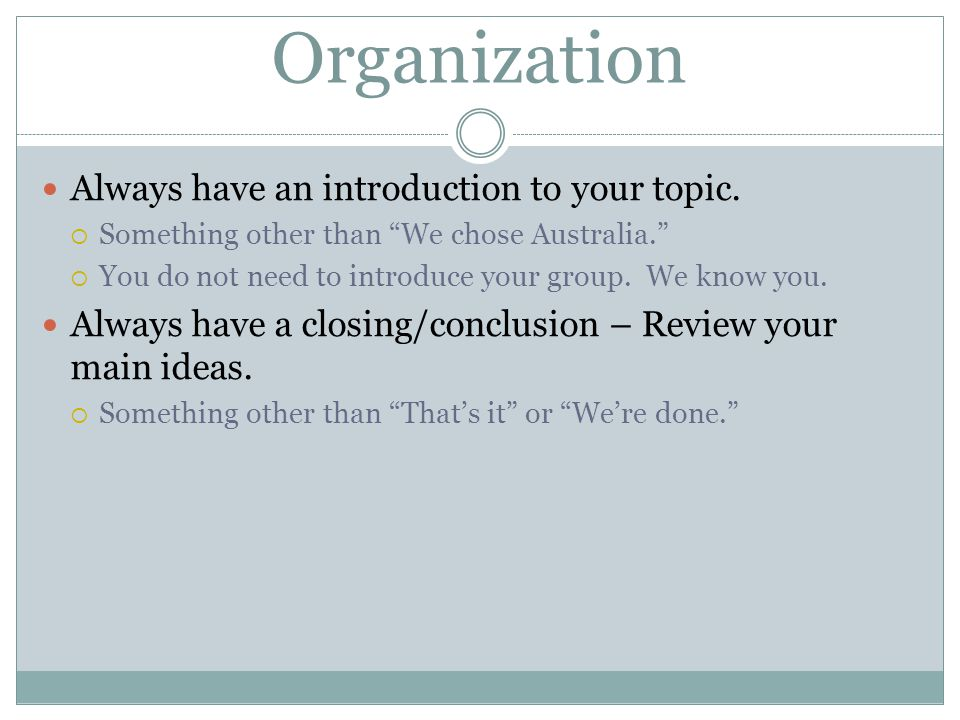 Organization Always have an introduction to your topic.