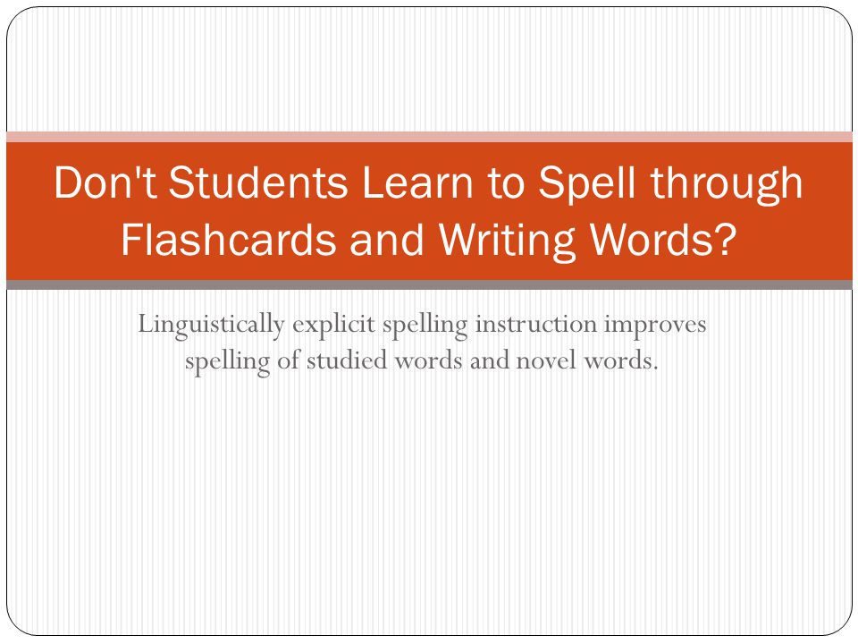 Don t Students Learn to Spell through Flashcards and Writing Words