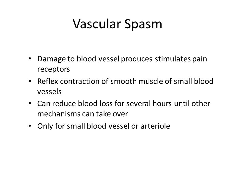 Vascular Spasm Damage to blood vessel produces stimulates pain receptors. Reflex contraction of smooth muscle of small blood vessels.