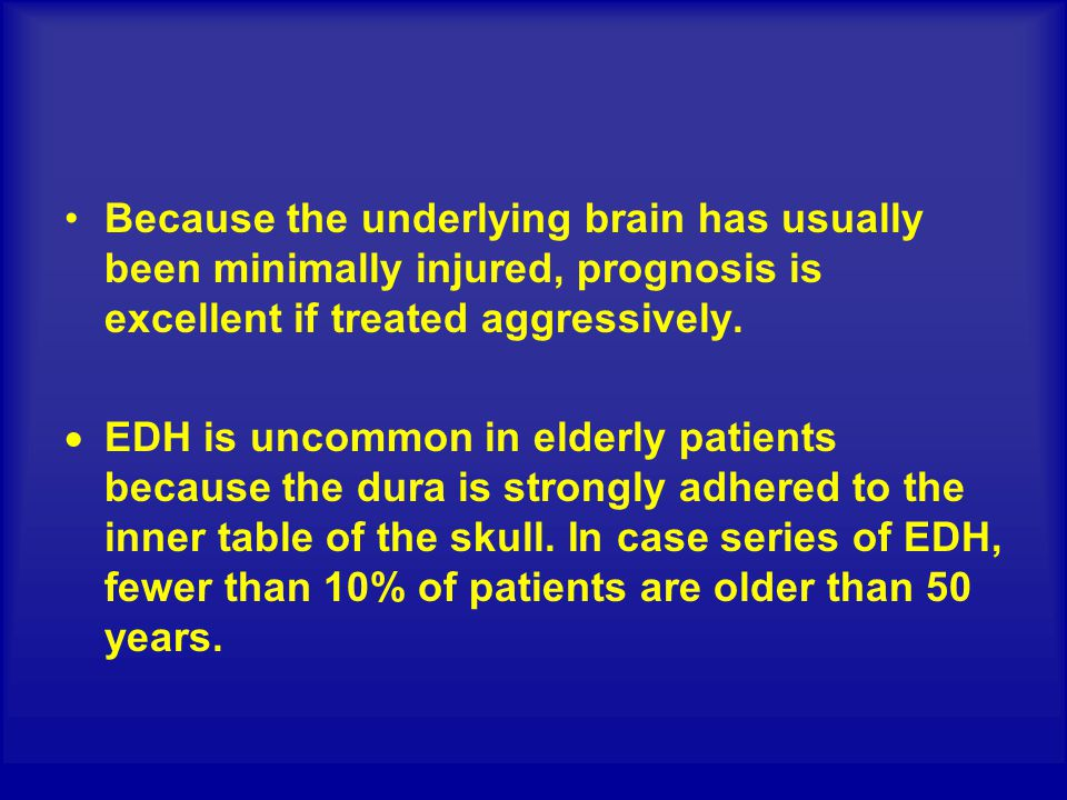 Because the underlying brain has usually been minimally injured, prognosis is excellent if treated aggressively.