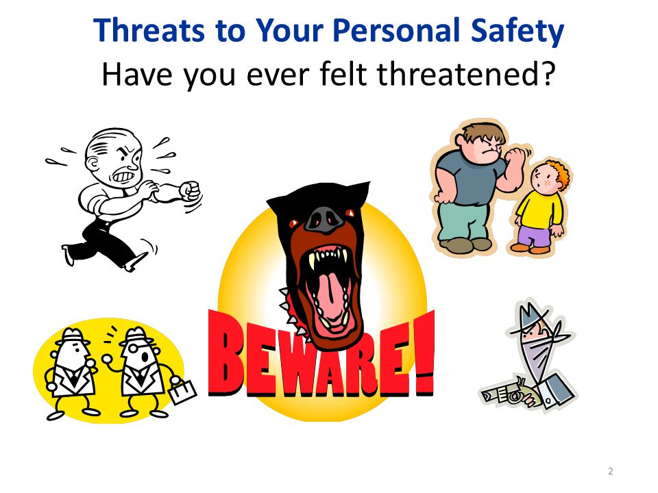 Threats to Your Personal Safety Have you ever felt threatened