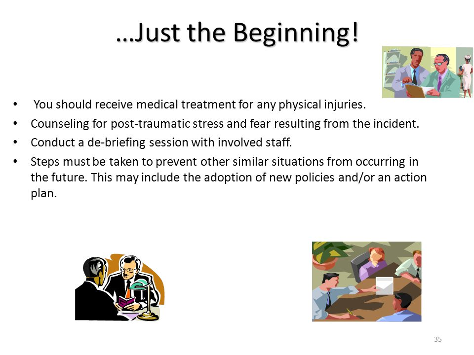 …Just the Beginning! You should receive medical treatment for any physical injuries.