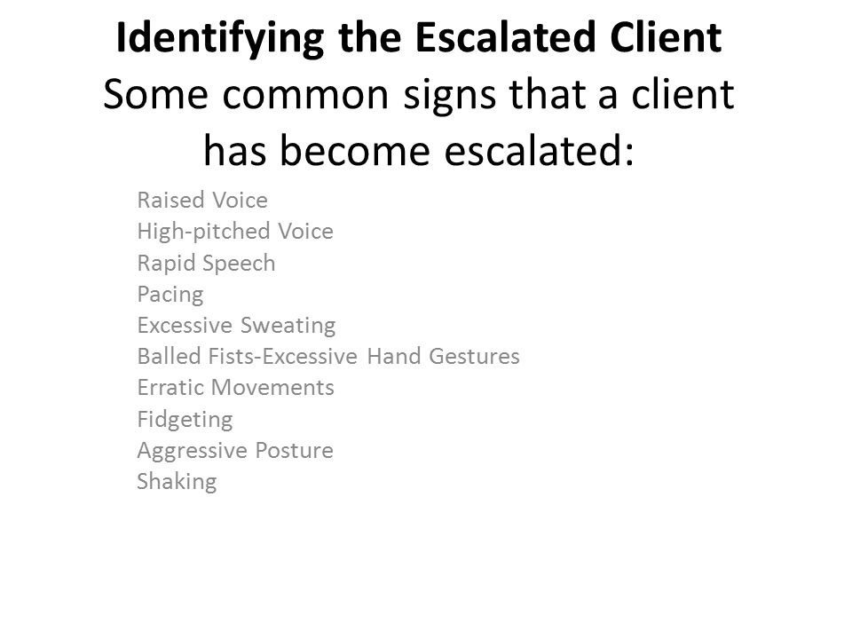 Identifying the Escalated Client Some common signs that a client has become escalated: