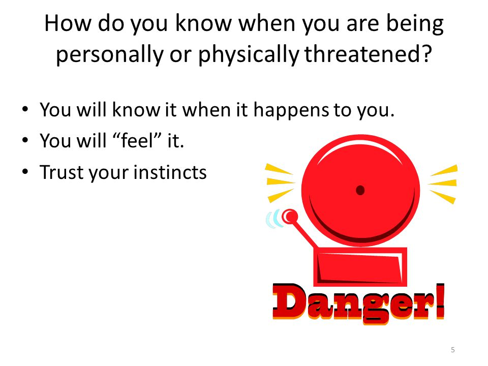 How do you know when you are being personally or physically threatened